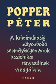POPPER P�TER - A kriminalit�sig s�lyosbod� szem�lyis�gzavarok pszichikai t�nyez�inek vizsg�lata