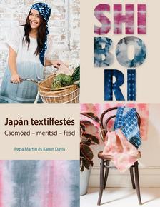 Pepa Martin, Karen Davis - Shibori - jap�n textilfest�s. Csom�zd - mer�tsd - fesd
