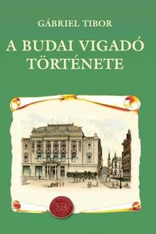 G�briel Tibor - A Budai Vigad� t�rt�nete