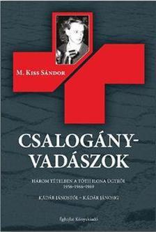 M. Kiss S�ndor - Csalog�nyvad�szok - H�rom t�telben a T�th Ilona �gyr�l 1956-1966-1989