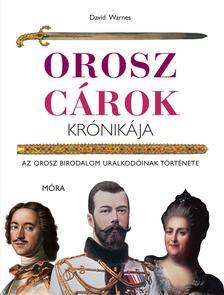WARNES, DAVID - Orosz c�rok kr�nik�ja - Az Orosz Birodalom uralkod�inak t�rt�nete