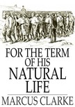 MARCUS CLARKE - For the Term of His Natural Life [eKönyv: epub,  mobi]