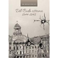 Dr. Mih�lyi Bal�zs - D�l-Buda ostroma 1944-1945