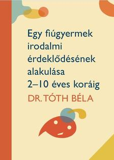 DR. TÓTH BÉLA - Egy fiúgyermek irodalmi érdeklődésének alakulása 2-10 éves koráig
