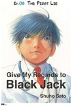 Sato Shuho - Give My Regards to Black Jack - Ep.06 The First Lie (English version) [eK�nyv: epub,  mobi]