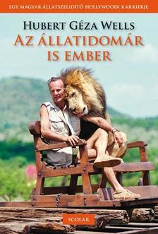 HUBERT GÉZA WELLS - Az állatidomár is ember #