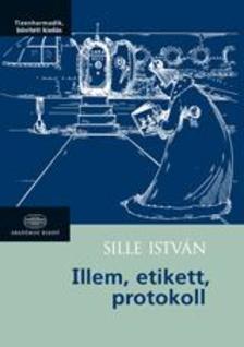 Sille Istv�n - ILLEM, ETIKETT, PROTOKOLL
