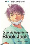 Sato Shuho - Give My Regards to Black Jack - Ep.08 The Confession (English version) [eK�nyv: epub,  mobi]