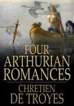 Chrétien de Troyes - Four Arthurian Romances [eKönyv: epub,  mobi]