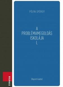 Pólya György - A problémamegoldás iskolája I. [eKönyv: pdf]