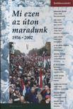 Dózsa Tamás - Mi ezen az úton maradunk 1956-2002 [antikvár]