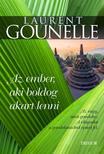 Laurent Gounelle - Az ember, aki boldog akart lenni - Az vagy, amit gondolsz. A vil�godat a gondolataidb�l �p�ted fel