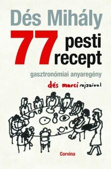 DÉS MIHÁLY - 77 pesti recept - Gasztronómiai anyaregény [eKönyv: epub, mobi]