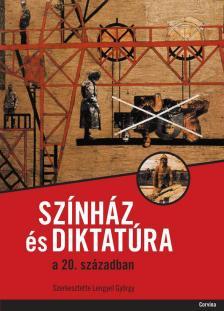 Lengyel György (szerk.) - Színház és diktatúra a 20. században #