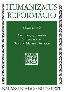 B�k�s Enik� - Asztrol�gia, orvosl�s �s fiziogn�mia Galeotto Marzio m�veiben
