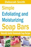DEBORAH SMITH - Simple Exfoliating and Moisturizing Soap Bars - Naturally Gentle Homemade Soap Recipes [eKönyv: epub,  mobi]
