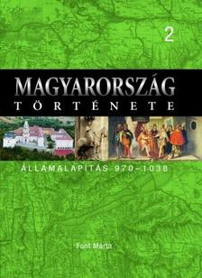 Font Márta - MAGYARORSZÁG TÖRTÉNETE 2.- ÁLLAMALAPÍTÁS - 970-1038