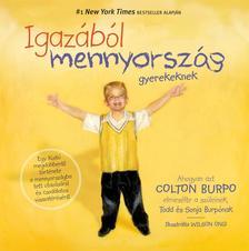 COLTON BURPO - IGAZÁBÓL MENNYORSZÁG GYEREKEKNEK Egy kisfiú megdöbbentő története a mennyországba tett utazásáról és csodálatos visszatéréséről #