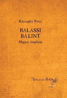 K�szeghy P�ter (szerk.) - Balassi B�lint - Magyar Amphi�n