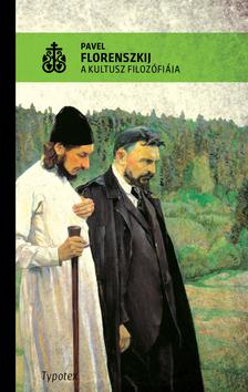 FLORENSZKIJ, PAVEL - A kultusz filoz�fi�ja