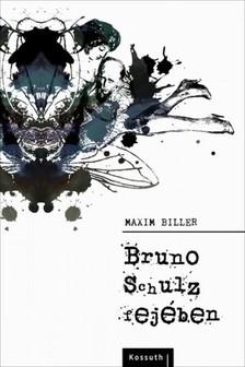 MAXIM BILLER - Bruno Schulz fejében [eKönyv: epub, mobi]