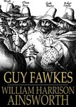 Ainsworth William Harrison - Guy Fawkes [eKönyv: epub,  mobi]