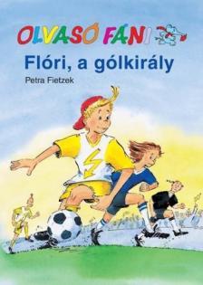 Petra Fietzek - FLÓRI, A GÓLKIRÁLY - OLVASÓ FÁNI