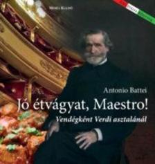Antonio Battei - Jó étvágyat Maestro! - Vendégként Verdi asztalánál