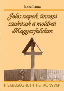 Iancu Laura - Jeles napok, �nnepi szok�sok a moldvai Magyarfaluban