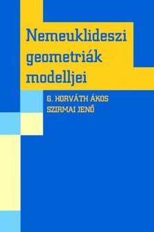 G. HORVÁTH Ákos - SZIRMAI Jenő - Nemeuklideszi geometriák modelljei [eKönyv: pdf]