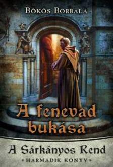 Bökös Borbála - A fenevad bukása - A Sárkányos Rend - Harmadik könyv