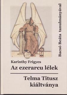 Karinthy Frigyes - Az ezerarcu lélek. Telma és Titusz kiáltványa. Bacsó Beáta tanulmányával
