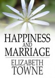 Towne Elizabeth - Happiness and Marriage [eKönyv: epub,  mobi]