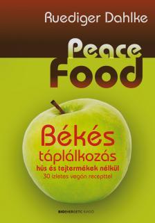 DAHLKE, RUEDIGER - Peace Food - B�k�s t�pl�lkoz�s h�s �s tejterm�kek n�lk�l