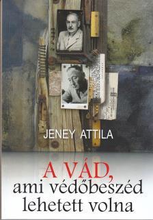JENEY ATTILA - A V�D, AMI V�D�BESZ�D IS LEHETETT VOLNA