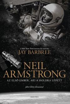 Jay Barbree - Neil Armstrong - Az els� ember, aki a Holdra l�pett