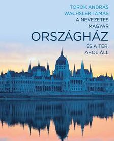 T�r�k Andr�s-Wachsler Tam�s - A nevezetes magyar Orsz�gh�z �s a t�r, ahol �ll