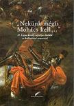 """Farkas Gábor Farkas-Szebelédi Zsolt-Varga Bernadett - """"Nekünk mégis Mohács kell..."""" - II. Lajos király rejtélyes halála és különböző temetései"""