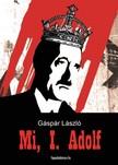 G�sp�r L�szl� - Mi,  I. Adolf - Ha a n�metek gy�ztek volna... [eK�nyv: epub,  mobi]