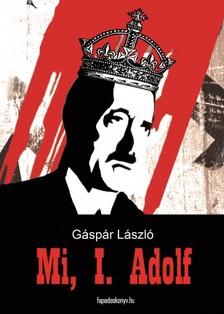 Gáspár László - Mi, I. Adolf - Ha a németek győztek volna... [eKönyv: epub, mobi]