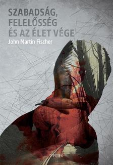 John Martin Fischer - Szabads�g, felel�ss�g �s az �let v�ge