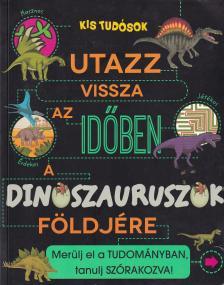 - Utazz vissza az időben a dinoszauruszok földjére - Merülj el a tudományban, tanulj szórakozva!