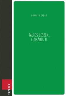 G�bor (szerk.) Horv�th - T�ltos leszek... fizik�b�l II. [eK�nyv: pdf]
