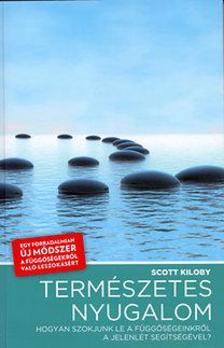 Scott Kiloby - Természetes nyugalom - Hogyan szokjunk le függőségeinkről a jelenlét segítségével