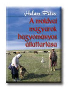 Hal�sz P�ter - A MOLDOVAI MAGYAROK HAGYOM�NYOS �LLATTART�SA