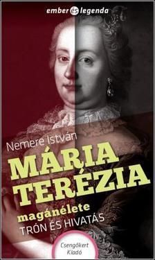 NEMERE ISTVÁN - Mária Terézia magánélete - Trón és hivatás