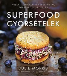 Julie Morris - Superfood gyors�telek-Vill�mgyorsan elk�sz�thet�, eg�szs�ges receptek