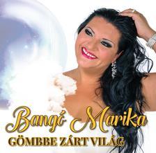 Bangó Marika - Bangó Marika - Gömbbe zárt világ CD