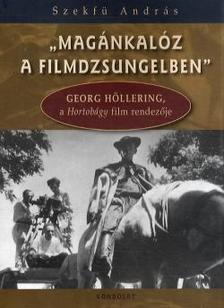 "Szekf� Andr�s - ""Mag�nkal�z a filmdzsungelben"". Georg H�llering a Hortob�gy film rendez�je."