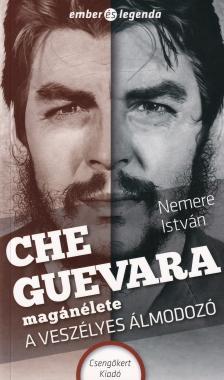 NEMERE ISTV�N - Che Guevara mag�n�lete - A vesz�lyes �lmodoz�